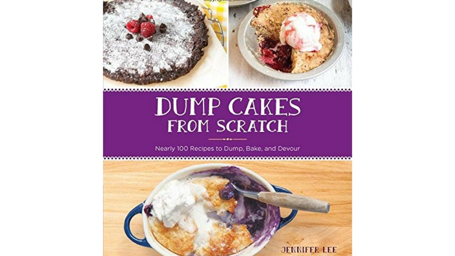 Dump Cakes from Scratch by Jennifer Lee