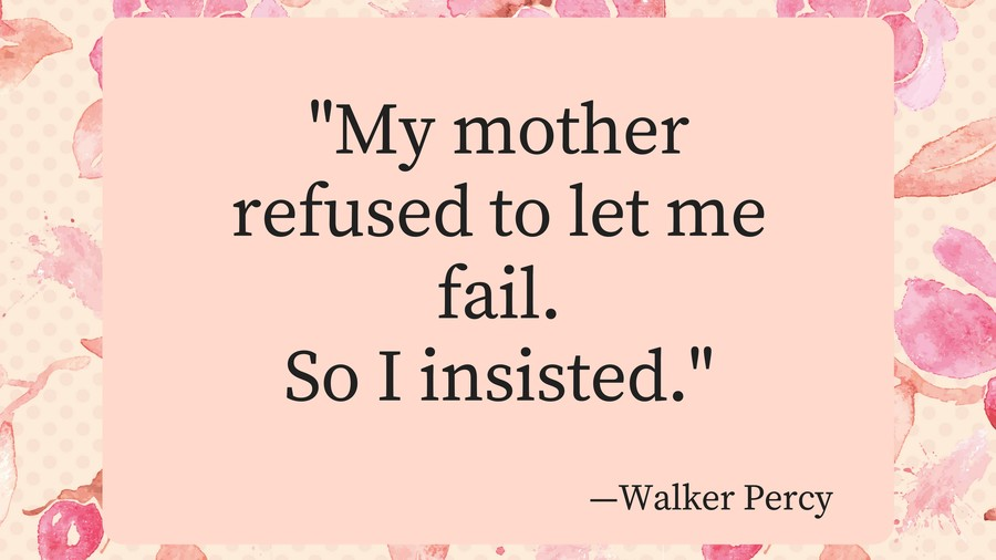 Mothers Day Quotes Walker Percy