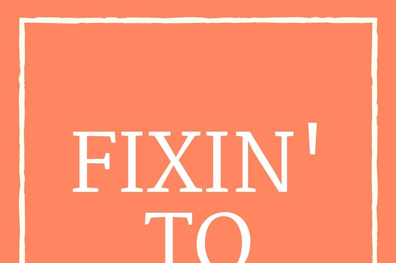 Fixin' To