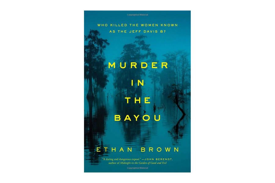 Murder in the Bayou: Who Killed the Women Known as the Jeff Davis 8? by Ethan Brown