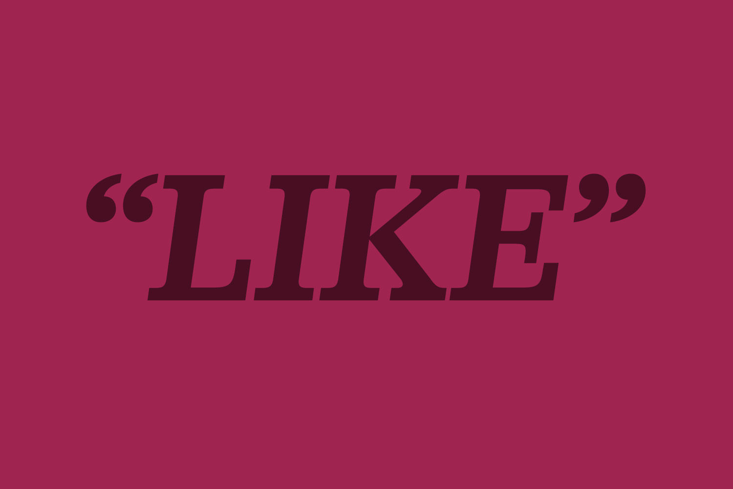 Why Saying 'Like' a Lot Is Like, Actually a Good Thing