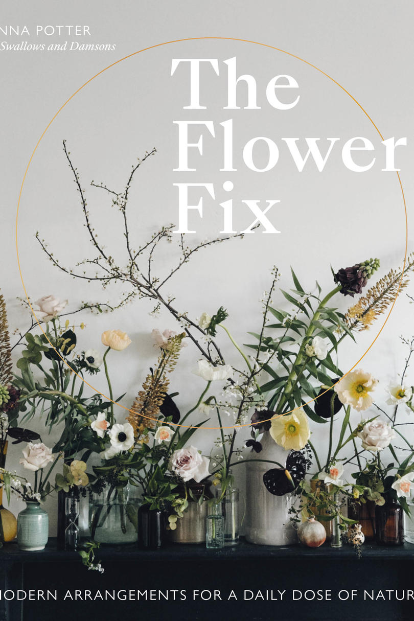 'The Flower Fix: Modern Arrangements For A Daily Dose Of Nature'