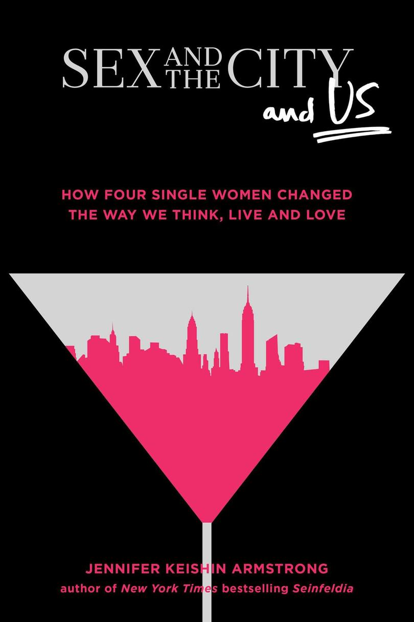Sex and the City and Us, by Jennifer Keishin Armstrong