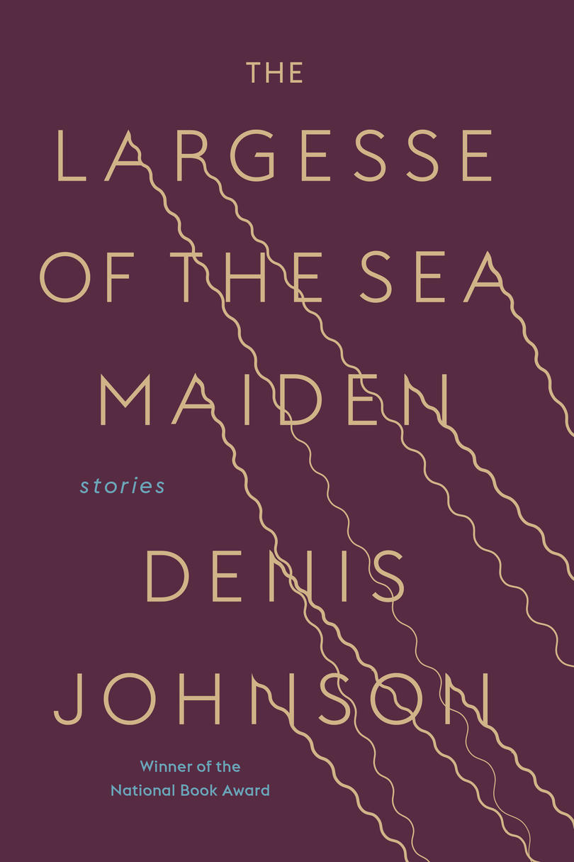 The Largesse of the Sea Maiden, by Denis Johnson