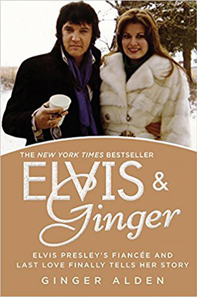 Elvis and Ginger: Elvis Presley's Fiancée and Last Love Finally Tells Her Story by Ginger Alden