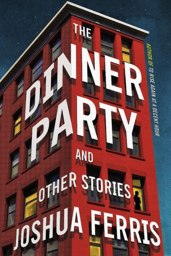 The Dinner Party and Other Stories by Joshua Ferris