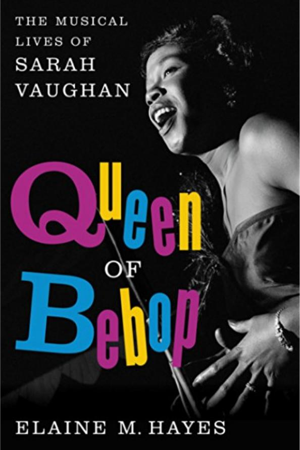 Queen of Bebop: The Musical Lives of Sarah Vaughan by Elaine M. Hayes