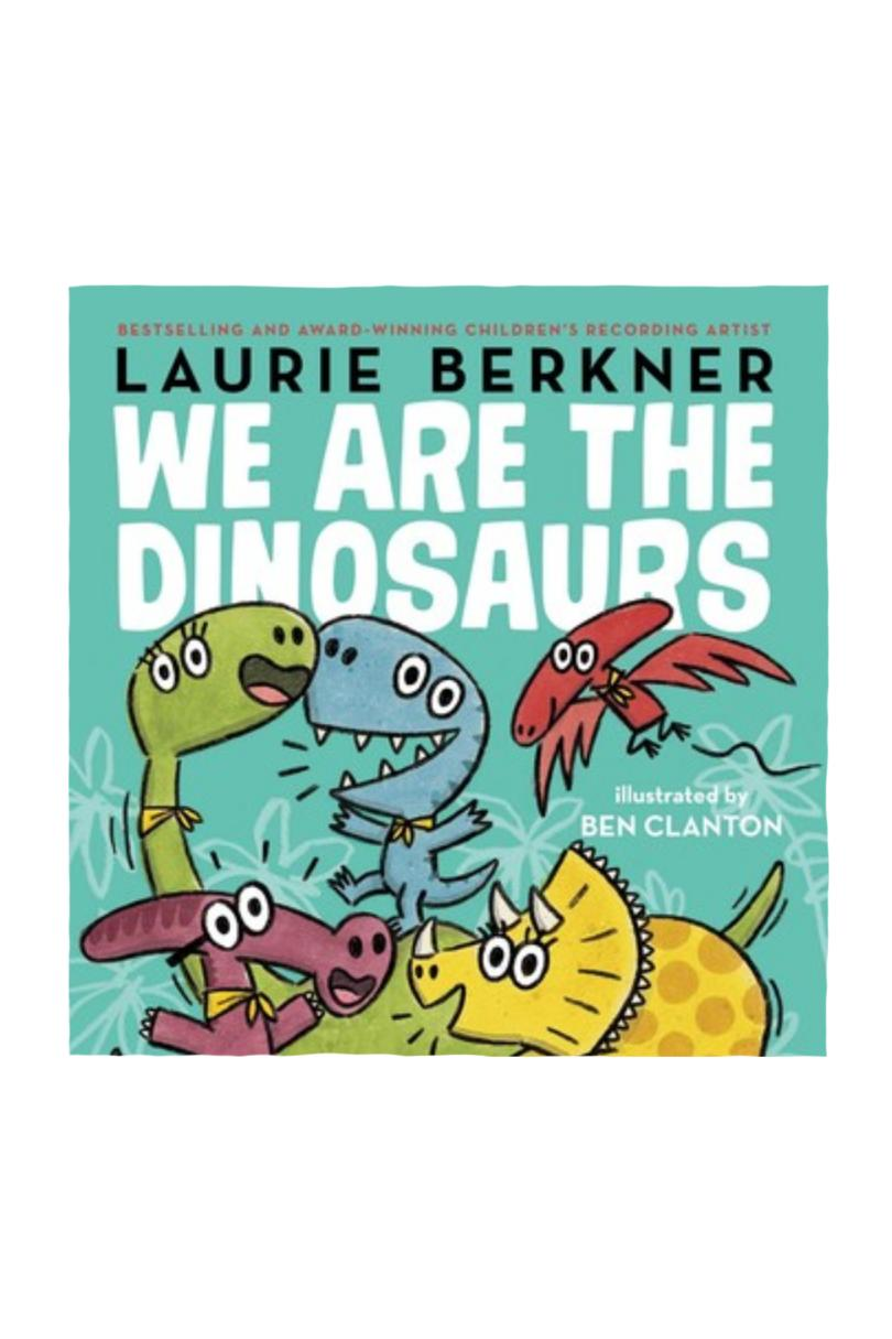 We Are the Dinosaurs by Laurie Berkner