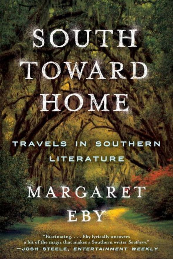 South Toward Home: Travels in Southern Literature by Margaret Eby