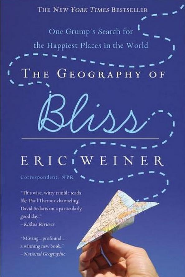 The Geography of Bliss: One Grump's Search for the Happiest Places in the World by Eric Weiner