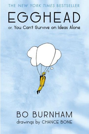 Egghead or, You Can't Survive on Ideas Alone by Bo Burnham