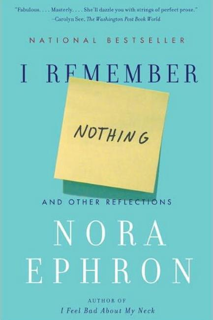 I Remember Nothing: And Other Reflections by Nora Ephron