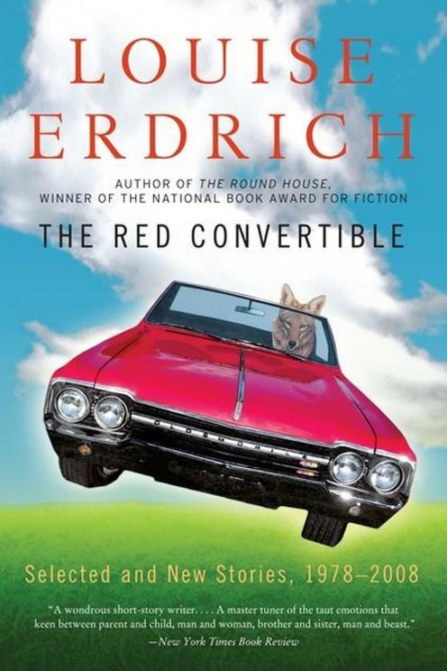 The Red Convertible: Selected and New Stories, 1978-2008 by Louise Erdrich