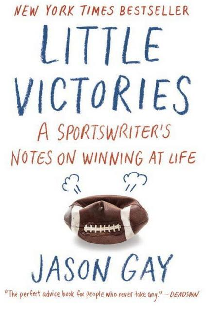 Little Victories: A Sportswriter's Notes on Winning at Life by Jason Gay
