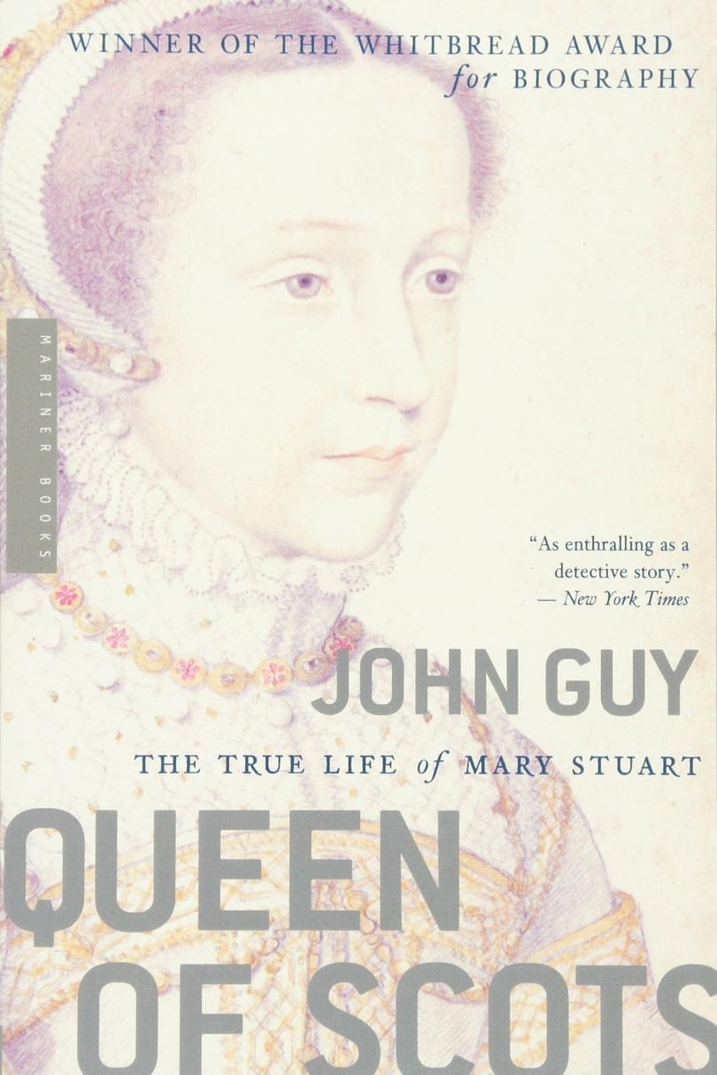 Queen of Scots: The True Life of Mary Stuart by John Guy