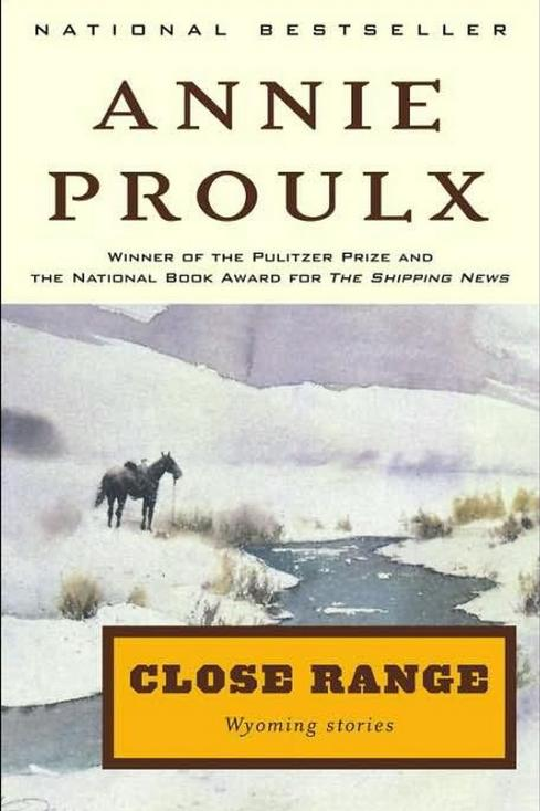 Close Range: Wyoming Stories by Annie Proulx