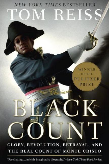 The Black Count: Glory, Revolution, Betrayal, and the Real Count of Monte Cristo by Tom Reiss