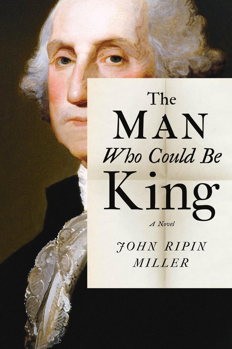 The Man Who Could Be King by John Ripin Miller