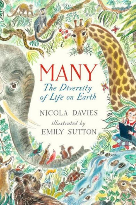 Many: The Diversity of Life on Earth by Nicola Davies and Illustrated by Emily Sutton