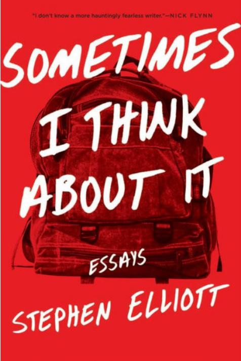 Sometimes I Think About It: Essays by Stephen Elliott