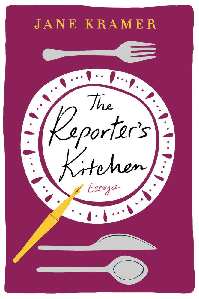 The Reporter's Kitchen: Essays by Jane Kramer