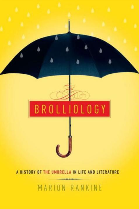 Brolliology: A History of the Umbrella in Life and Literature by Marion Rankine