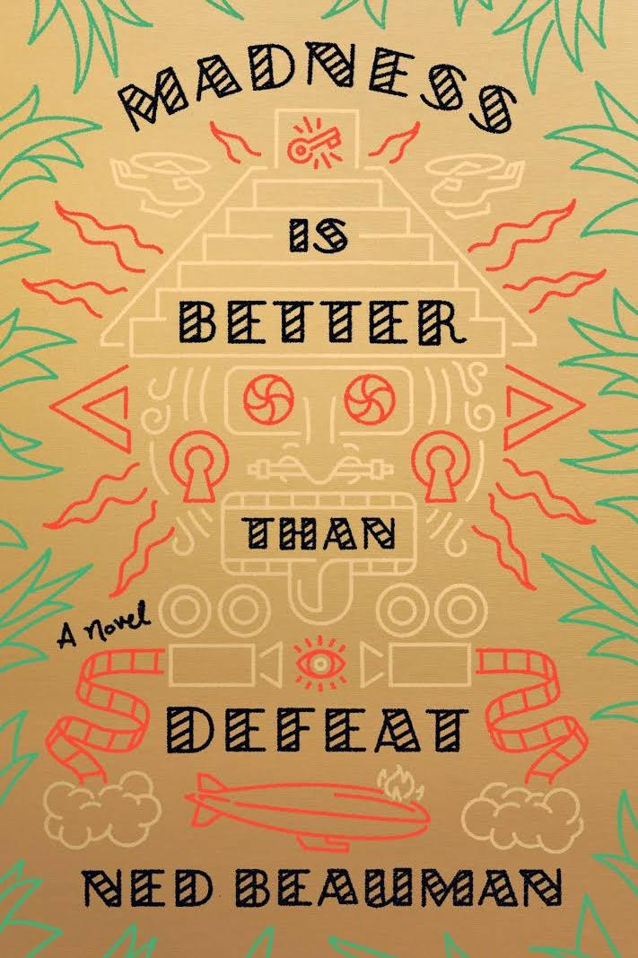 Madness is Better than Defeat by Ned Beauman