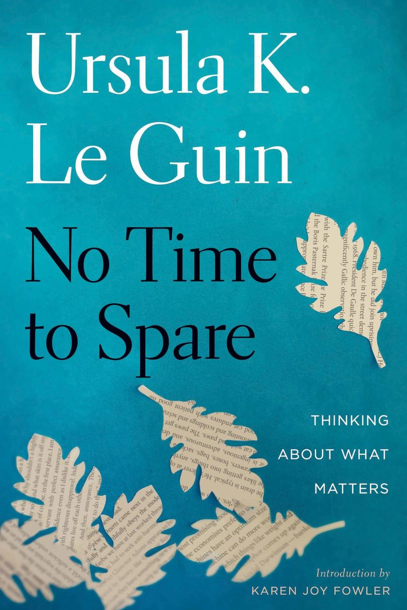 No Time to Spare: Thinking About What Matters by Ursula K. Le Guin