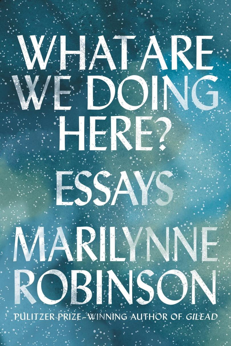 What Are We Doing Here?: Essays by Marilynne Robinson