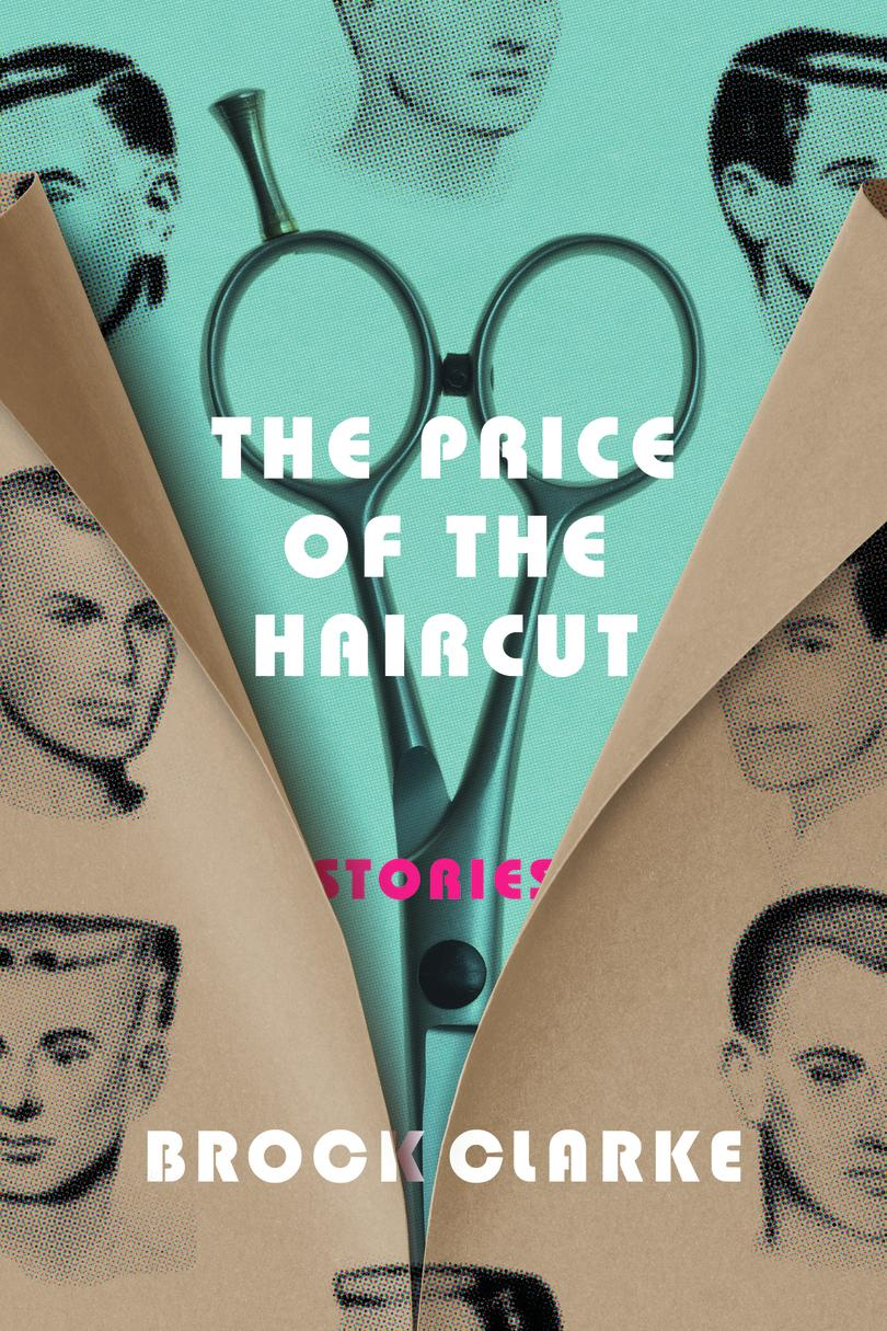 The Price of the Haircut: Stories by Brock Clarke