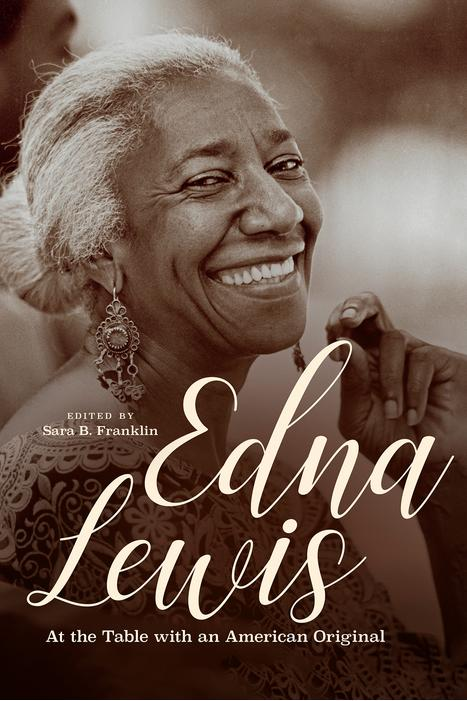 Edna Lewis: At the Table with an American Original edited by Sara B. Franklin
