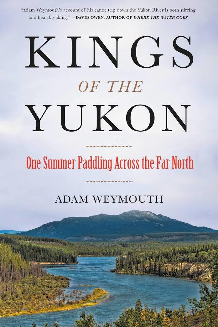 Kings of the Yukon: One Summer Paddling Across the Far North by Adam Weymouth