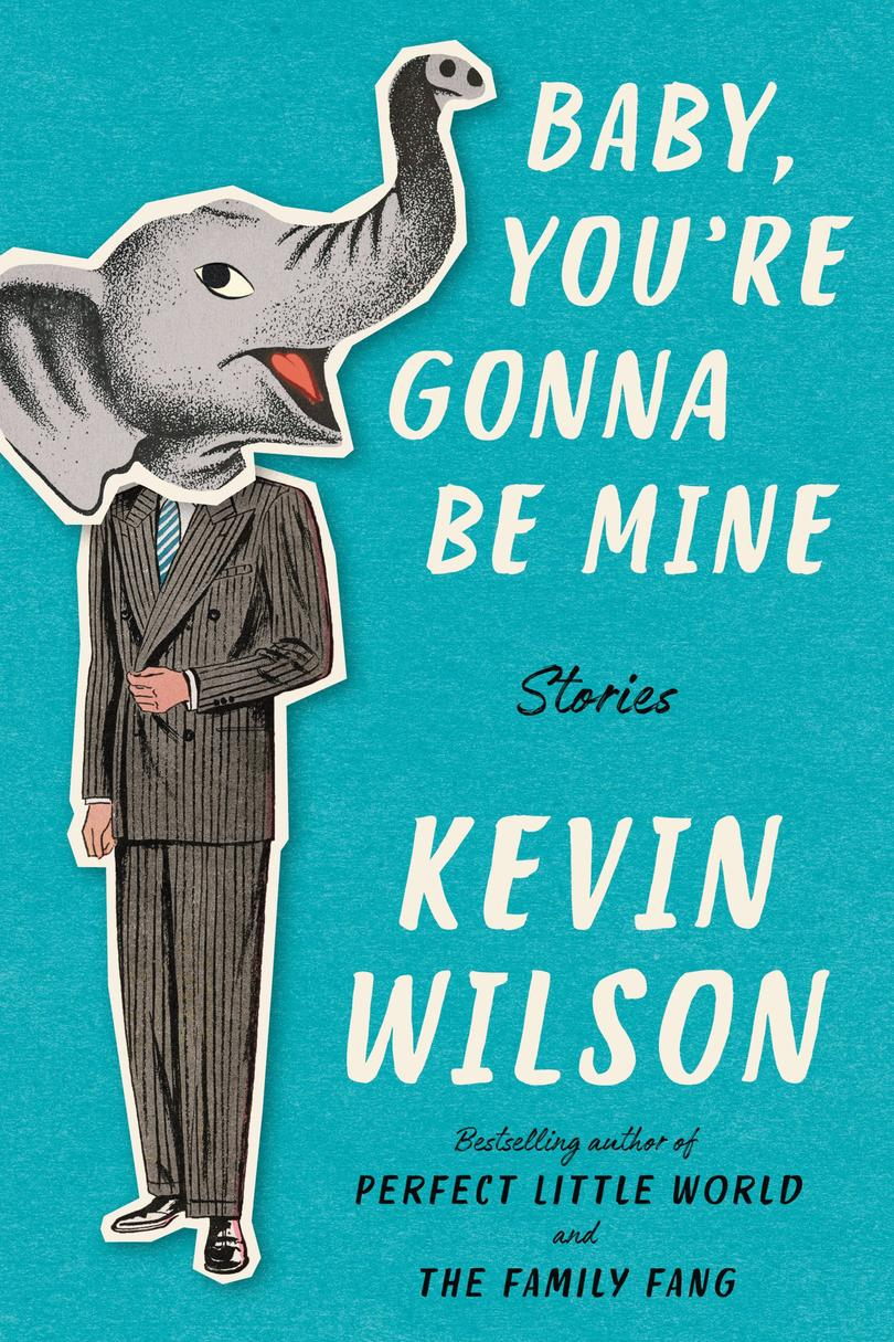 Baby, You're Gonna Be Mine: Stories by Kevin Wilson