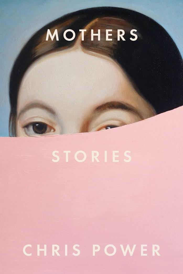 Mothers: Stories by Chris Power
