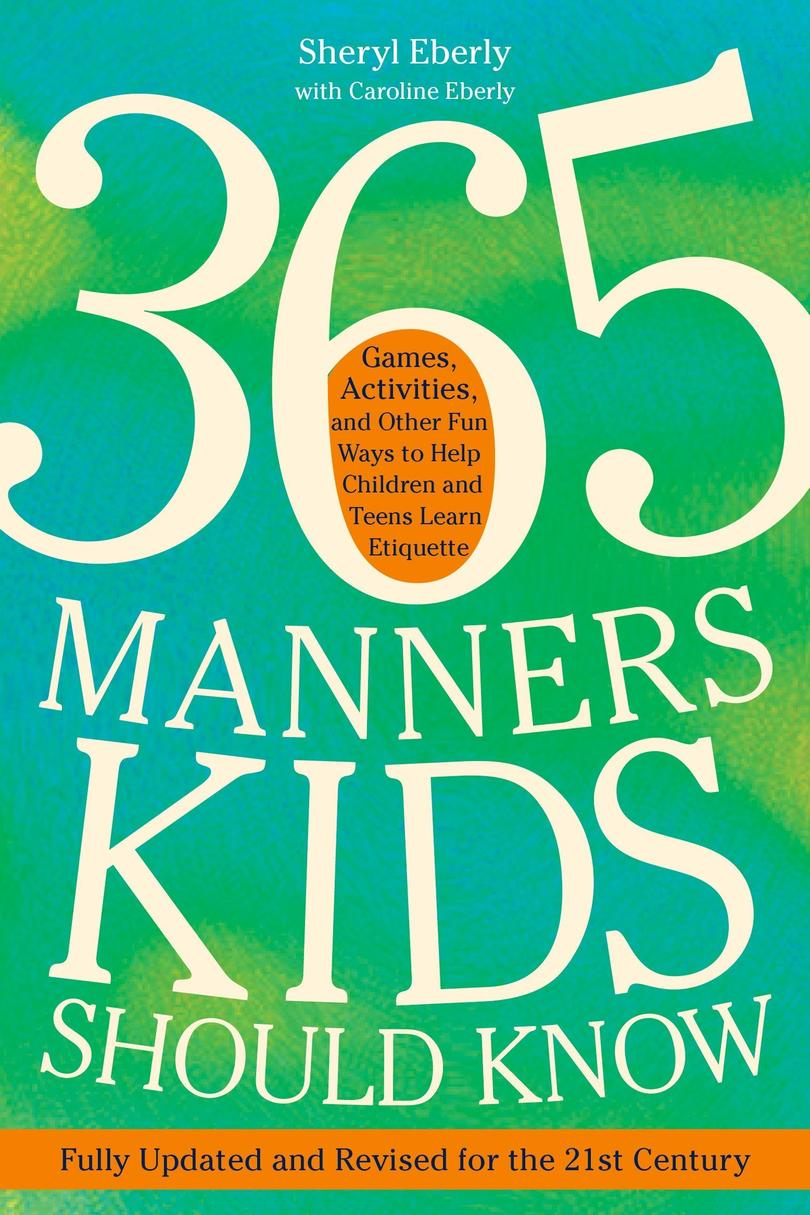 365 Manners Kids Should Know: Games, Activities, and Other Fun Ways to Help Children and Teens Learn Etiquette by Sheryl Eberly