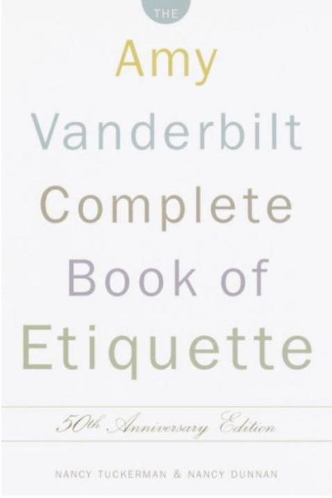 The Amy Vanderbilt Complete Book of Etiquette, 50th Anniversary Edition by Nancy Tuckerman and Nancy Dunnan