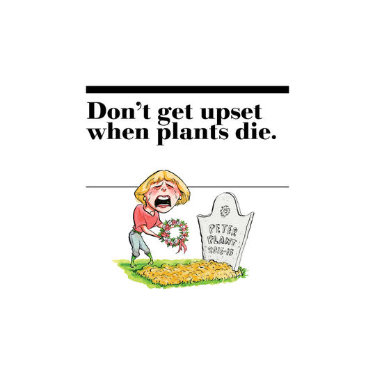 14. Don't get upset when plants die.