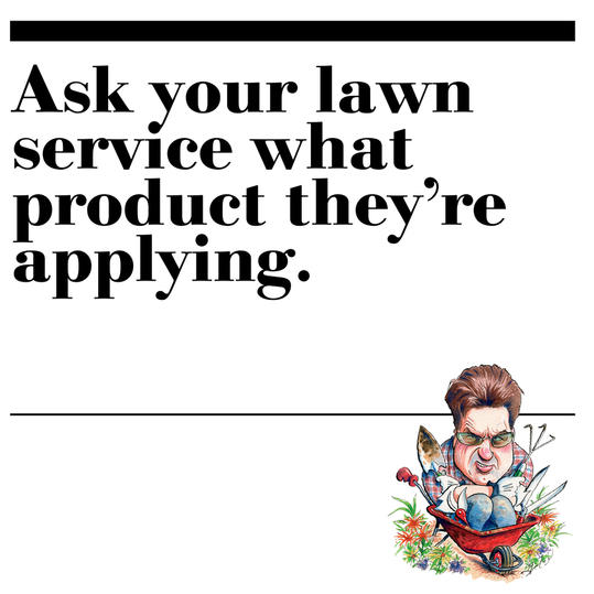 37. Ask your lawn service what product they're applying.