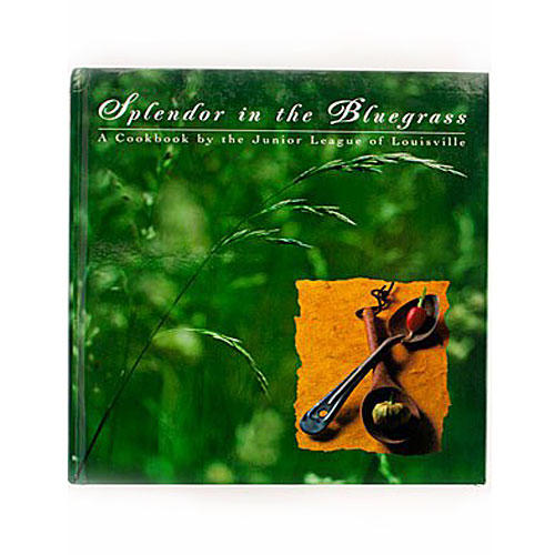 Splendor in the Bluegrass: A Cookbook by the Junior League of Louisville