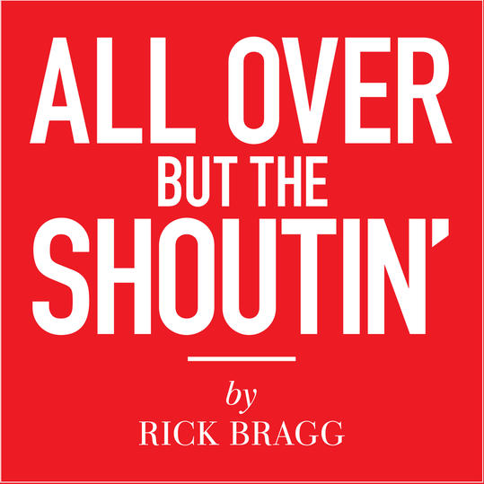 """All Over but the Shoutin'"" by Rick Bragg (Piedmont, AL)"