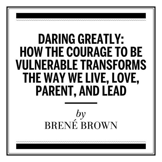 """""""Daring Greatly: How the Courage to Be Vulnerable Transforms the Way We Live, Love, Parent, and Lead"""" by Brené Brown (San Antonio, TX)"""