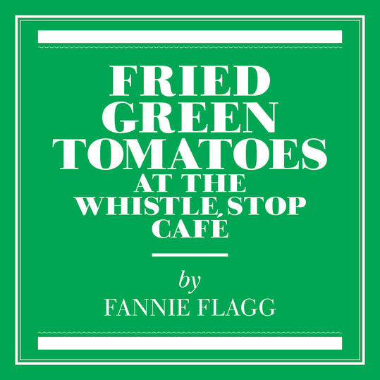 """""""Fried Green Tomatoes at the Whistle Stop Café"""" by Fannie Flagg (Birmingham, AL)"""