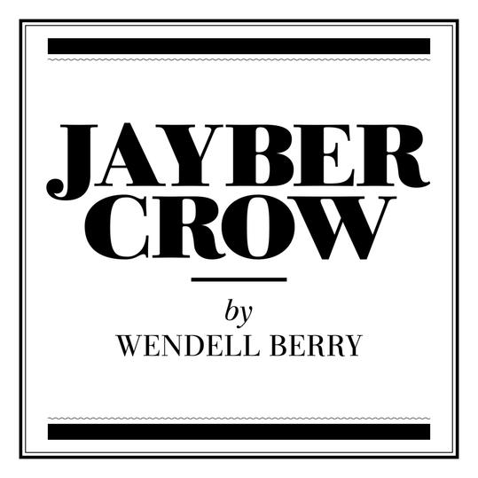 """""""Jayber Crow"""" by Wendell Berry (Henry County, KY)"""