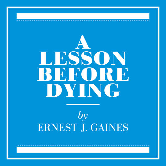 """""""A Lesson Before Dying"""" by Ernest J. Gaines (Oscar, LA)"""