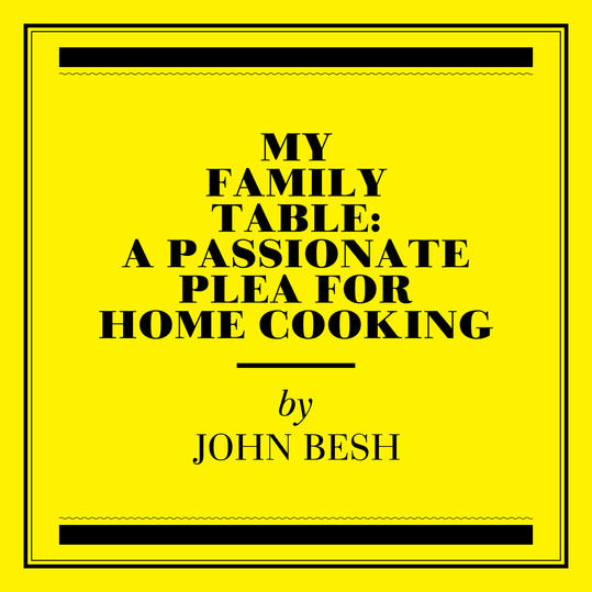 My Family Table: A Passionate Plea for Home Cooking  by John Besh (Meridian, MS)