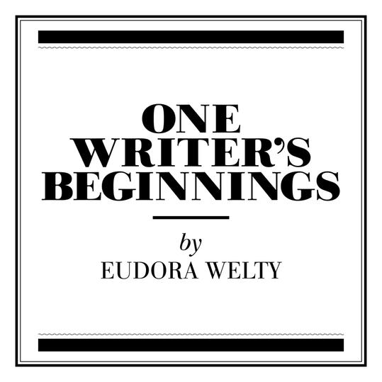 """""""One Writer's Beginnings"""" by Eudora Welty (Jackson, Mississippi)"""
