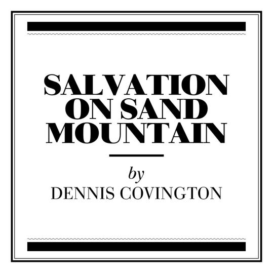 Salvation on Sand Mountain  by Dennis Covington (Birmingham, AL)