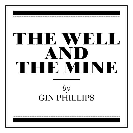 """""""The Well and the Mine"""" by Gin Phillips (Montgomery, AL)"""