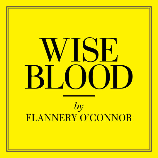Wise Blood  by Flannery O'Connor (Savannah, Georgia)
