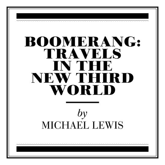 """""""Boomerang: Travels in the New Third World"""" by Michael Lewis (New Orleans, LA)"""